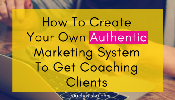 How To Create Your Own Authentic Marketing System To Get Coaching Clients